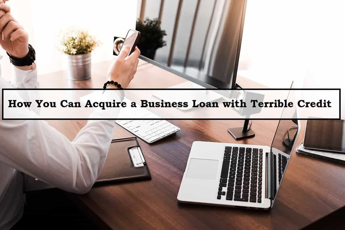 How You Can Acquire a Business Loan with Terrible Credit