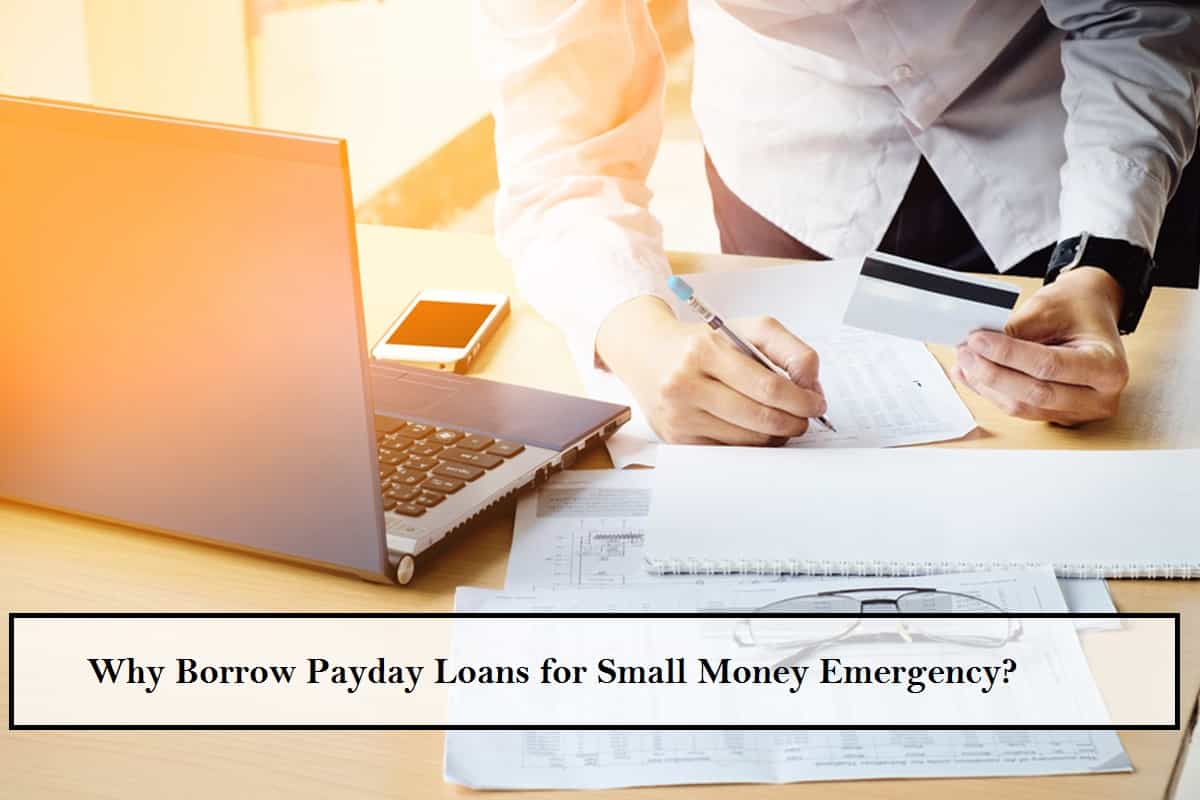 Why Borrow Payday Loans for Small Money Emergency?